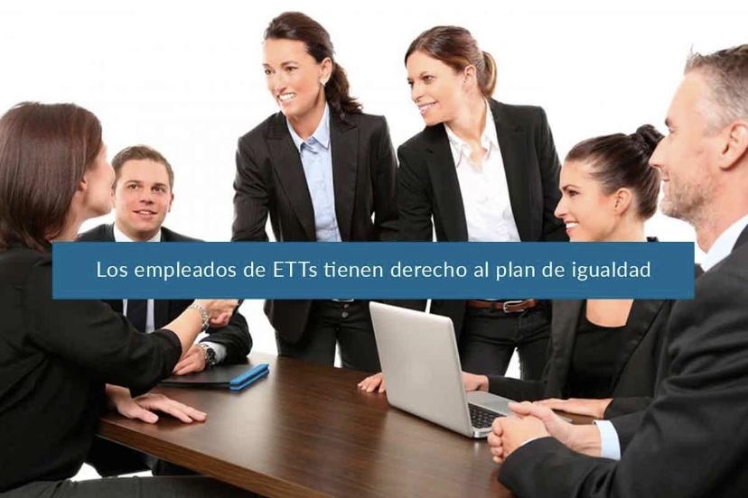 Los empleados de ETTs tienen derecho a beneficiarse del plan de igualdad de la empresa usuaria